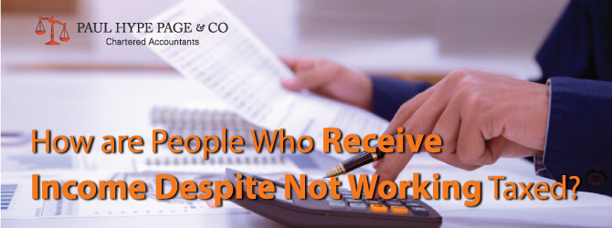 How to Receive Income Despite Not Working Taxed